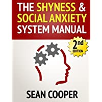 The Shyness and Social Anxiety System: Scientific Techniques To Eliminate Shyness or Social Anxiety, Build Conversation Skills and Make New Friends...