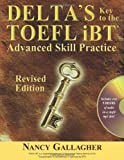 Delta's Key to the TOEFL iBT: Advanced Skill Practice; Revised Edition with mp3 CD
