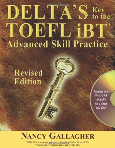 Delta's Key to the TOEFL iBT: Advanced Skill Practice; Revised Edition with mp3 CD by Brand: Delta Systems Co