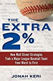 The Extra 2%: How Wall Street Strategies Took a Major League Baseball Team from Worst to First, Jonah Keri, 0345517652