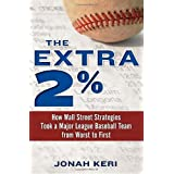 The Extra 2%: How Wall Street Strategies Took a Major League Baseball Team from Worst to First ~ Jonah Keri