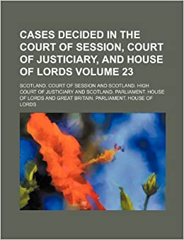Book Cases decided in the Court of Session, Court of Justiciary, and House of Lords Volume 23