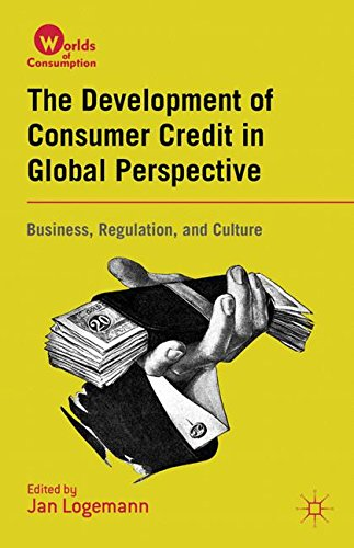 The Development of Consumer Credit in Global Perspective: Business, Regulation, and Culture (Worlds of Consumption)