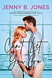 Can't Let You Go (A Katie Parker Production Book 5) (English Edit