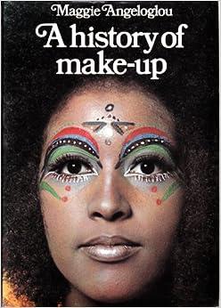 History of Make-up: Amazon.co.uk: Maggie Angeloglou: 9780289796979 ...