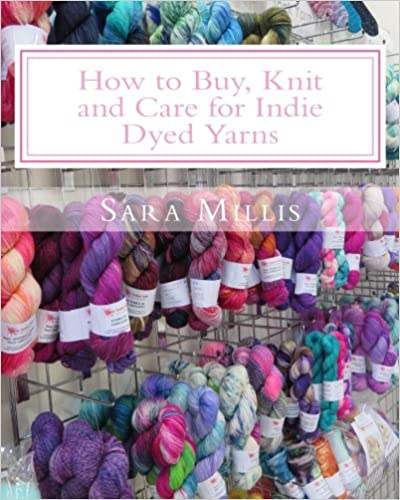 How to Buy, Knit and Care for Indie Dyed Yarns: Confidence for Knitters.