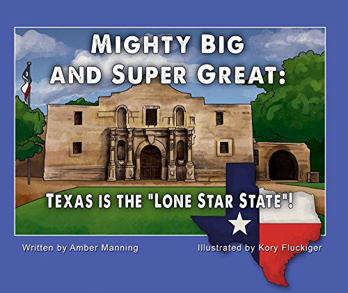 "Mighty Big and Super Great : Texas Is The ""Lone Star State""! by [Manning, Amber]"