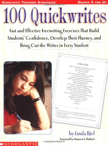 100 Quickwrites: Fast and Effective Freewriting Exercises that Build Students' Confidence, Develop Their Fluency, and Bring Out the Writer in Every Student