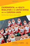 Environmental and Health Regulation in the United States and the European Union : Protecting Public and Planet, Smith, Mitchell P., 0230109365