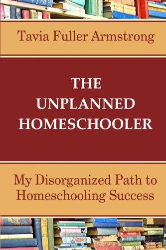 The Unplanned Homeschooler: My Disorganized Path to Homeschooling Success