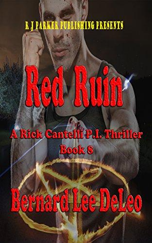 Rick Cantelli, P.I. (Book 8) Red Ruin (Rick Cantelli, P.I. Detectives)