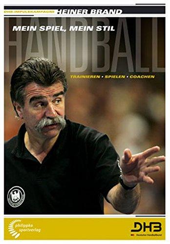 Handball - Mein Spiel, mein Stil: Trainieren - Spielen - Coachen