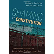 Shaming the Constitution: The Detrimental Results of Sexual Violent Predator Legislation