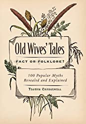 Old Wive's Tales Fact or Folklore? 100 Popular Myths Revealed and Explained