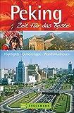 Peking – Zeit für das Beste: Highlights – Geheimtipps – Wohlfühladressen