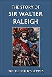 The Story of Sir Walter Raleigh (Yesterday's Classics), Margaret Kelly and T. Robinson, 1599152169