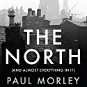 The North: (And Almost Everything In It) Audiobook by Paul Morley Narrated by Ralph Lister