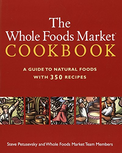 New Whole Foods (The Whole Foods Market Cookbook: A Guide to Natural Foods with 350 Recipes)