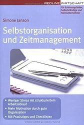 Selbstorganisation und Zeitmanagement: Mit Praxistipps und Checklisten