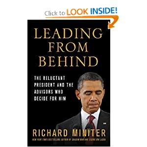 Leading from Behind: The Reluctant President and the Advisors Who Decide for Him Richard Miniter