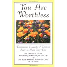 You Are Worthless: Depressing Nuggets of Wisdom Sure to Ruin Your Day
