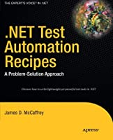 .NET Test Automation Recipes: A Problem-Solution Approach Front Cover