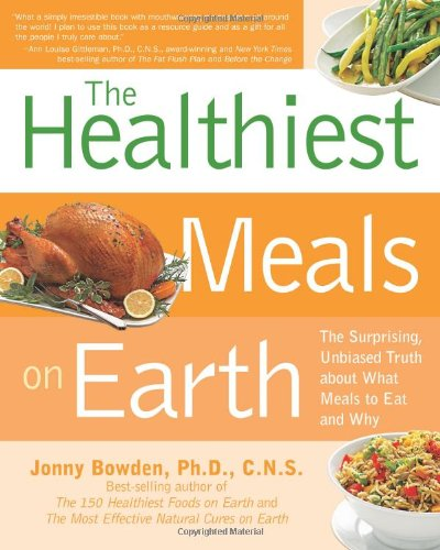 Healthiest Meals On Earth The Surprising Unbiased Truth About What