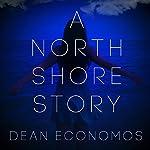 A North Shore Story | Dean Economos,Alyssa Machinis