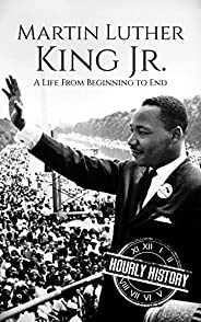 Martin Luther King Jr.: A Life From Beginning to End (English Edition)