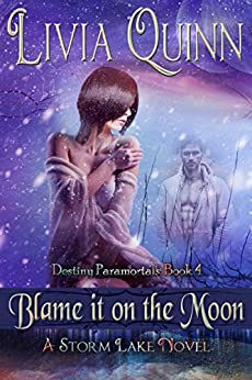 Blame It on the Moon: (Paranormal Urban Fantasy)(Dragons Shifters & Magic)(Southern Cozy Sheriff) (Destiny Paramortals Book 4) by [Quinn, Livia]
