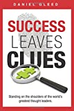 Success Leaves Clues: Standing on the Shoulders of the World's Greatest Thought Leaders