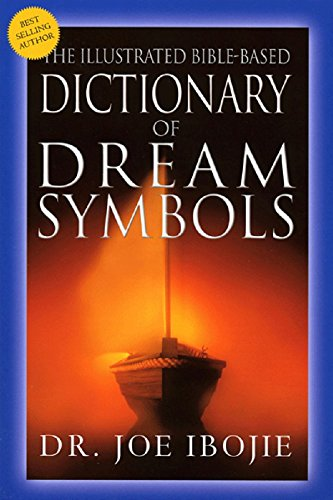 The Illustrated Bible Based Dictionary Of Dream Symbols Kindle