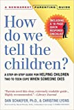 How Do We Tell the Children? Third Edition: A Step-By-Step Guide for Helping Children Two to Teen Cope When Someone Dies (Newmarket Parenting Guide)