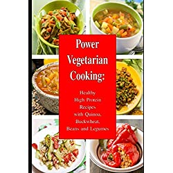 Power Vegetarian Cooking: Healthy High Protein Recipes with Quinoa, Buckwheat, Beans and Legumes: Health and Fitness Books (Slimming Superfood Cookbook to Help You Lose Weight Without Dieting)