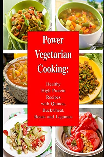 Power Vegetarian Cooking: Healthy High Protein Recipes with Quinoa, Buckwheat, Beans and Legumes: Health and Fitness Books (Slimming