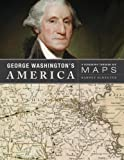 George Washington's America: A Biography Through His Maps