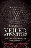 Veiled Atrocities: True Stories of Oppression in