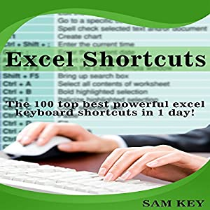 Excel Shortcuts: The 100 Top Best Powerful Excel Keyboard Shortcuts in 1 Day! Audiobook