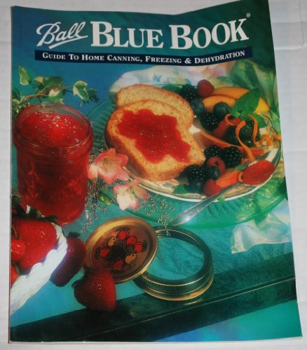 Blue Ball Canning (Ball Blue Book: A Guide to Home Canning, Freezing and Dehydration, Vol. 1)