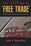 The Selling of 'Free Trade': NAFTA, Washington, & the Subversion of American Democracy