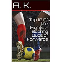 Top 10 Of the Highest-Scoring Duos of Forwards: short soccer book for boys, for girls, for kids, for adults and fans.