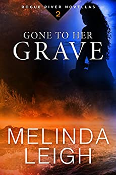 Gone to Her Grave (Rogue River Novella, Book 2) by [Leigh, Melinda]