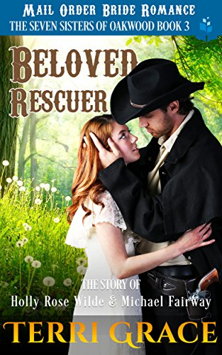 Beloved Rescuer: The Story of Holly Rose Wilde and Michael Fairway: Mail Order Bride Romance (The Seven Sisters Of Oakwood Book 3) cover