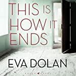 This Is How It Ends | Eva Dolan