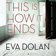 This Is How It Ends Audiobook by Eva Dolan Narrated by Jilly Bond, Billie Fulford-Brown