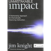 Unmistakable Impact: A Partnership Approach for Dramatically Improving Instruction by Jim Knight (2011) Paperback