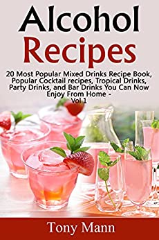 Amazon.com: Alcohol Recipes:: 20 Most Popular Mixed Drinks ...