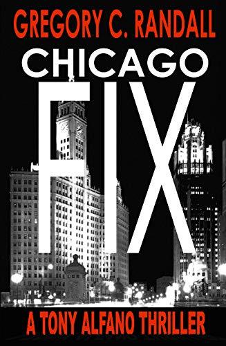 Chicago Fix: A Tony Alfano Thriller (The Tony Alfano Thrillers Book -