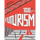 One Hundred Years of Futurism: Aesthetics, Politics and Performance