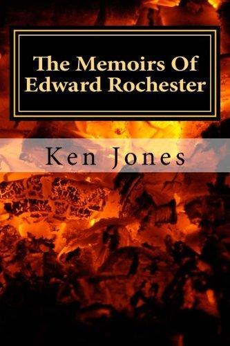 The Memoirs Of Edward Rochester: Ponder Jane Eyre was written by Edward Rochester by Ken Jones (2011-11-03)